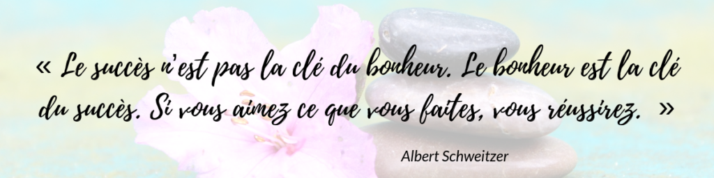 «-Le-succès-n'est-pas-la-clé-du-bonheur.-Le-bonheur-est-la-clé-du-succès.-Si-vous-aimez-ce-que-vous-faites-vous-réussirez.-»-Albert-Schweitzer-1024x256