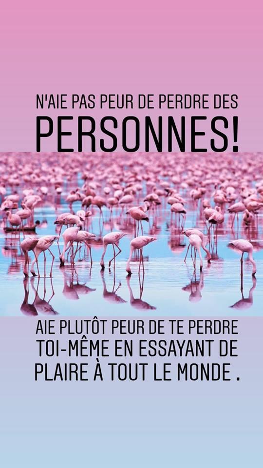 N'AIES PAS PEUR DE PERDRE DES PERSONNES...