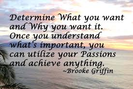 DETERMINE WHAT YOU WANT AND WHY YOU WANT IT...