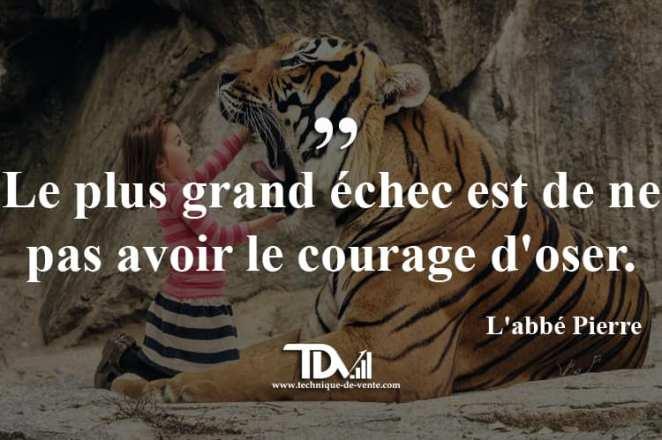le plus grand echec est de pas avoir le courage d4oser