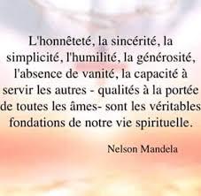 L'HONNETETE, LA SIMPLICITE, L'HUMILITE, LA CAPACITE A SERVIR LES AUTRES...(NELSON MANDELA)