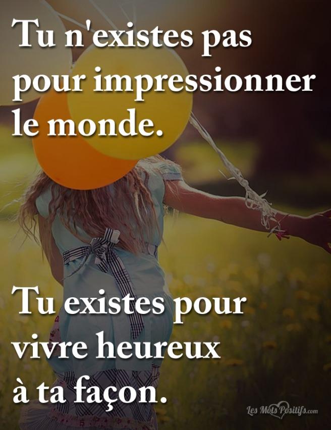 Tu n'existe pas pour impressionner le monde...